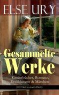 ebook: Gesammelte Werke: Kinderbücher, Romane, Erzählungen & Märchen (110 Titel in einem Buch)