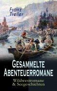ebook: Gesammelte Abenteuerromane: Wildwestromane & Seegeschichten