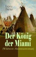 ebook: Der König der Miami (Wildwest-Abenteuerroman)