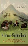 ebook: Wildwest-Sammelband: Indianerromane & Abenteuergeschichten