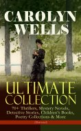 eBook: CAROLYN WELLS Ultimate Collection – 70+ Thrillers, Mystery Novels, Detective Stories
