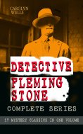 eBook: DETECTIVE FLEMING STONE Complete Series: 17 Mystery Classics in One Volume