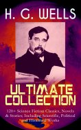 ebook: H. G. WELLS Ultimate Collection: 120+ Science Fiction Classics, Novels & Stories; Including Scientif