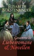 eBook: Gesammelte Liebesromane & Novellen