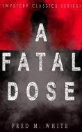 ebook: A FATAL DOSE (Mystery Classics Series)