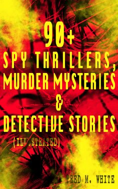 ebook: 90+ Spy Thrillers, Murder Mysteries & Detective Stories (Illustrated)