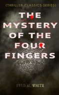 ebook: THE MYSTERY OF THE FOUR FINGERS (Thriller Classics Series)