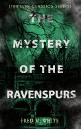 eBook: THE MYSTERY OF THE RAVENSPURS (Thriller Classics Series)