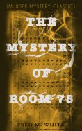 ebook: THE MYSTERY OF ROOM 75 (Murder Mystery Classic)