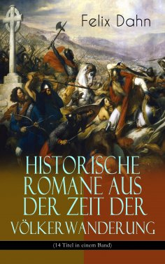 ebook: Historische Romane aus der Zeit der Völkerwanderung (14 Titel in einem Band)