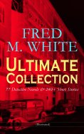 ebook: FRED M. WHITE Ultimate Collection: 77 Detective Novels & 240+ Short Stories (Illustrated)