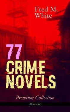 ebook: 77 CRIME NOVELS – Premium Collection (Illustrated)