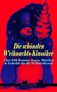 eBook: Die schönsten Weihnachts-Klassiker zur schönsten Zeit des Jahres: Über 280 Romane, Sagen, Märchen &