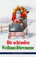 ebook: Die schönsten Weihnachtsromane (Illustrierte Ausgabe)