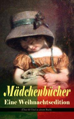 eBook: Mädchenbücher – Eine Weihnachtsedition (Über 60 Titel in einem Buch)