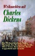 eBook: Weihnachten mit Charles Dickens: Der Weihnachtsabend, Doktor Marigold, Das Heimchen am Herde, Oliver