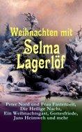 eBook: Weihnachten mit Selma Lagerlöf: Peter Nord und Frau Fastenzeit, Die Heilige Nacht, Ein Weihnachtsgas