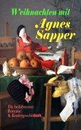ebook: Weihnachten mit Agnes Sapper: Die beliebtesten Romane & Kindergeschichten