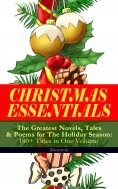 eBook: CHRISTMAS ESSENTIALS - The Greatest Novels, Tales & Poems for The Holiday Season: 180+ Titles in One