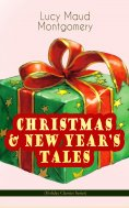 ebook: CHRISTMAS & NEW YEAR'S TALES (Holiday Classics Series)