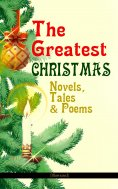 eBook: The Greatest Christmas Novels, Tales & Poems (Illustrated)