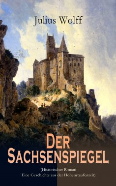 eBook: Der Sachsenspiegel (Historischer Roman - Eine Geschichte aus der Hohenstaufenzeit)