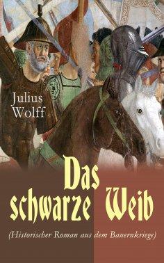 eBook: Das schwarze Weib (Historischer Roman aus dem Bauernkriege)