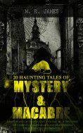 eBook: 20 HAUNTING TALES OF MYSTERY & MACABRE: Ghost Stories of an Antiquary - Volume 1&2, A Thin Ghost, Th