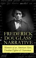 eBook: FREDERICK DOUGLASS' NARRATIVE – Memoirs of an American Slave, Freedom Fighter & Statesman