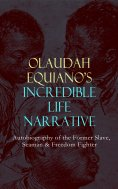 eBook: OLAUDAH EQUIANO'S INCREDIBLE LIFE NARRATIVE - Autobiography of the Former Slave, Seaman & Freedom Fi