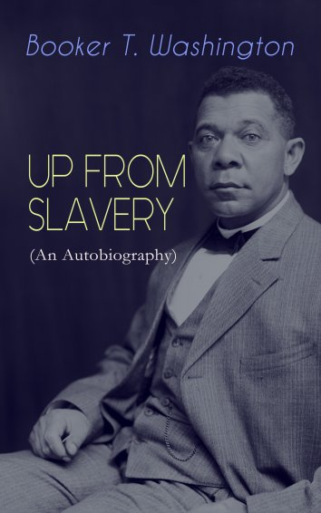 a biography of booker t washington an african american educator and leader