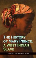 eBook: The History of Mary Prince, a West Indian Slave (Voices From The Past Series)