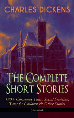 ebook: CHARLES DICKENS – The Complete Short Stories: 190+ Christmas Tales, Social Sketches, Tales for Child