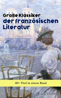 ebook: Große Klassiker der französischen Literatur: 40+ Titel in einem Band