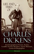 ebook: Life and Times of Charles Dickens: Autobiographical Novels, Stories, London Society Sketches, Travel