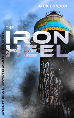 eBook: THE IRON HEEL (Political Dystopian Classic)