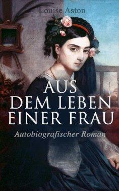 eBook: Aus dem Leben einer Frau (Autobiografischer Roman)