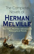 eBook: The Complete Novels of Herman Melville: Sea Tales, Maritime Adventures & Philosophical Novels