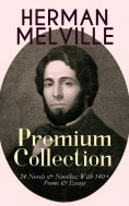 ebook: HERMAN MELVILLE – Premium Collection: 24 Novels & Novellas; With 140+ Poems & Essays