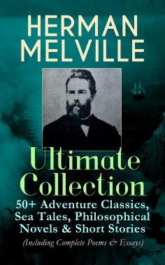 eBook: HERMAN MELVILLE Ultimate Collection: 50+ Adventure Classics, Philosophical Novels & Short Stories