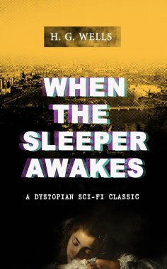 H G Wells When The Sleeper Awakes A Dystopian Sci Fi