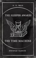 eBook: THE SLEEPER AWAKES & THE TIME MACHINE (Dystopian Classics)