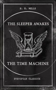 eBook: THE SLEEPER AWAKES & THE TIME MACHINE (Dystopian Classics)