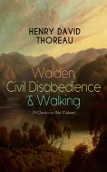 eBook: Walden, Civil Disobedience & Walking (3 Classics in One Volume)