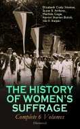 eBook: THE HISTORY OF WOMEN'S SUFFRAGE - Complete 6 Volumes (Illustrated)