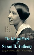 eBook: The Life and Work of Susan B. Anthony (Complete Illustrated Edition – Volumes 1&2)
