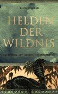 ebook: Helden der Wildnis (Basierend auf wahren Begebenheiten)