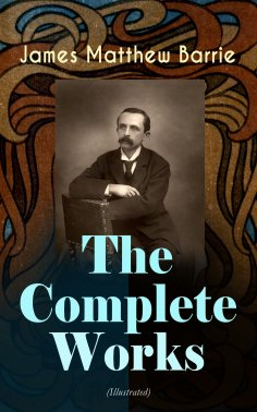 ebook: The Complete Works of J. M. Barrie (Illustrated)