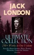 ebook: JACK LONDON Ultimate Collection: 250+ Works in One Volume: Novels, Short Stories, Plays, Poetry, Mem