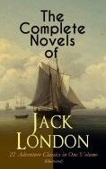 eBook: The Complete Novels of Jack London – 22 Adventure Classics in One Volume (Illustrated)